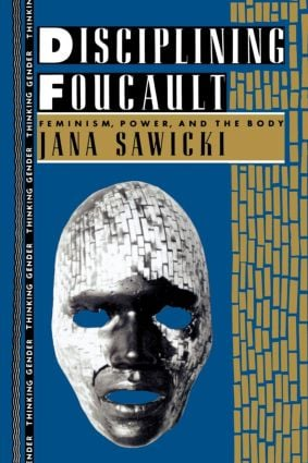 Disciplining Foucault: Feminism, Power, and the Body book cover