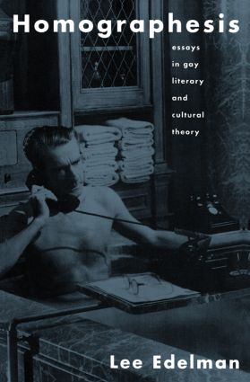 Homographesis: Essays in Gay Literary and Cultural Theory book cover