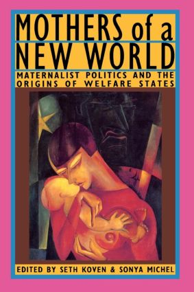 Mothers of a New World: Maternalist Politics and the Origins of Welfare States (Paperback) book cover