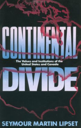 Continental Divide: The Values and Institutions of the United States and Canada (Paperback) book cover