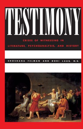 Testimony: Crises of Witnessing in Literature, Psychoanalysis and History, 1st Edition (e-Book) book cover