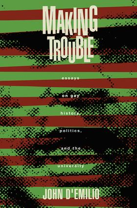 Making Trouble: Essays on Gay History, Politics, and the University, 1st Edition (Paperback) book cover