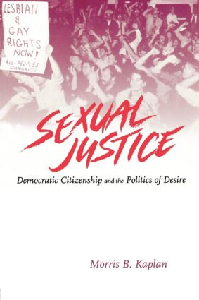 Sexual Justice: Democratic Citizenship and the Politics of Desire, 1st Edition (Paperback) book cover