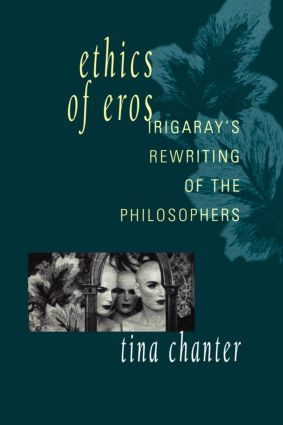 Ethics of Eros: Irigaray's Re-writing of the Philosophers, 1st Edition (Paperback) book cover