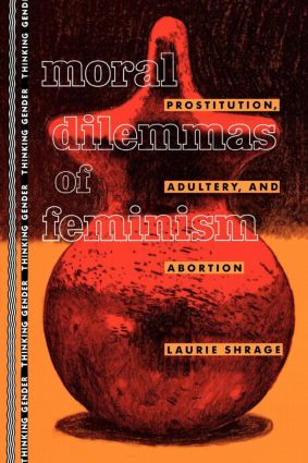 Moral Dilemmas of Feminism: Prostitution, Adultery, and Abortion book cover