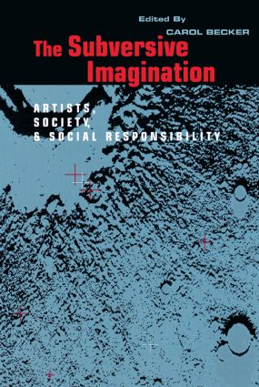 The Subversive Imagination: The Artist, Society and Social Responsiblity, 1st Edition (Paperback) book cover