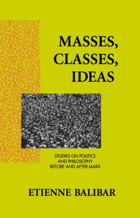 Masses, Classes, Ideas: Studies on Politics and Philosophy Before and After Marx, 1st Edition (Paperback) book cover