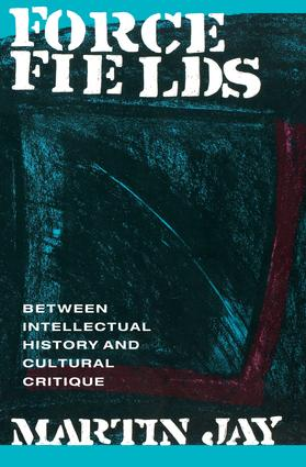 Force Fields: Between Intellectual History and Cultural Critique, 1st Edition (Paperback) book cover