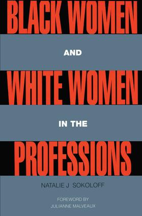Black Women and White Women in the Professions: Occupational Segregation by Race and Gender, 1960-1980 (Paperback) book cover