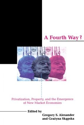 A Fourth Way?: Privatization, Property, and the Emergence of New Market Economies book cover