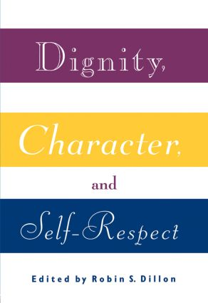 Dignity, Character and Self-Respect: 1st Edition (Paperback) book cover