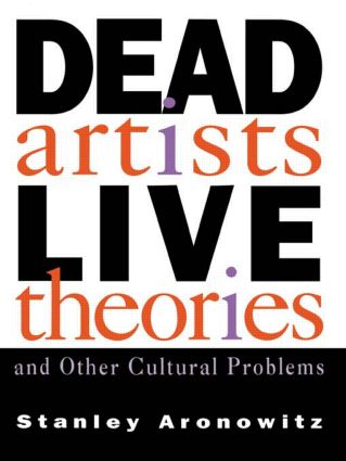 Dead Artists, Live Theories, and Other Cultural Problems: 1st Edition (Paperback) book cover