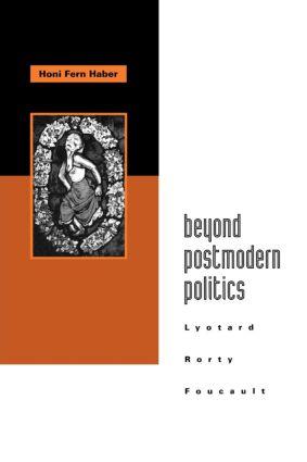 Beyond Postmodern Politics: Lyotard, Rorty, Foucault, 1st Edition (Paperback) book cover