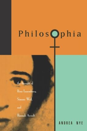 Philosophia: The Thought of Rosa Luxemborg, Simone Weil, and Hannah Arendt, 1st Edition (Paperback) book cover