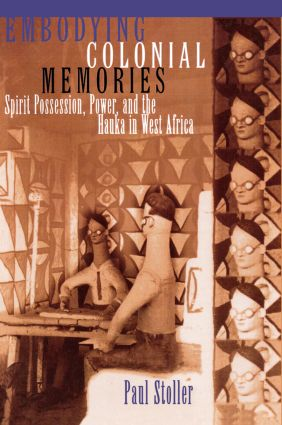 Embodying Colonial Memories: Spirit Possession, Power, and the Hauka in West Africa, 1st Edition (Paperback) book cover
