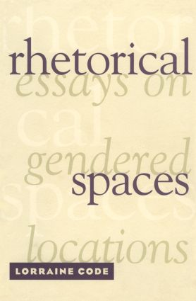Rhetorical Spaces: Essays on Gendered Locations, 1st Edition (Paperback) book cover