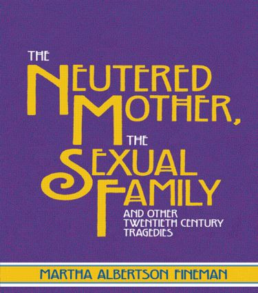 The Neutered Mother, The Sexual Family and Other Twentieth Century Tragedies (Paperback) book cover