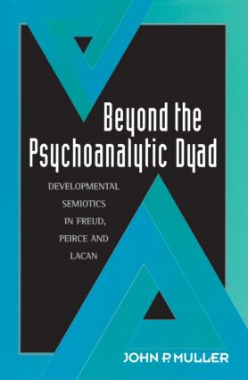 Beyond the Psychoanalytic Dyad: Developmental Semiotics in Freud, Peirce and Lacan (Paperback) book cover
