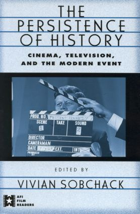 The Persistence of History: Cinema, Television and the Modern Event book cover