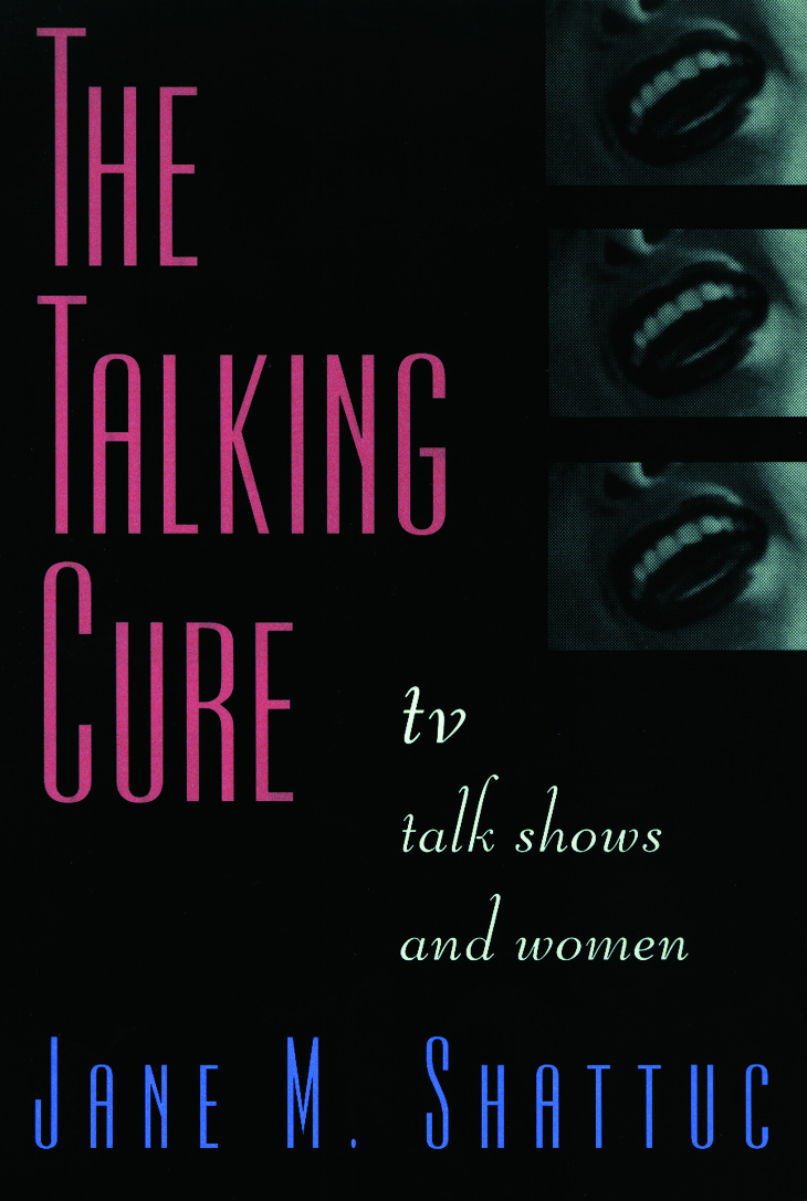 The Talking Cure: TV Talk Shows and Women, 1st Edition (Paperback) book cover