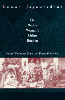 The White Woman's Other Burden: Western Women and South Asia During British Rule, 1st Edition (Paperback) book cover