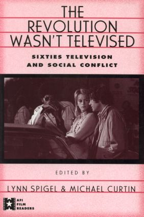 The Revolution Wasn't Televised: Sixties Television and Social Conflict book cover