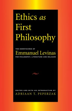 Ethics as First Philosophy: The Significance of Emmanuel Levinas for Philosophy, Literature and Religion, 1st Edition (Paperback) book cover