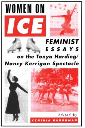 Women On Ice: Feminist Responses to the Tonya Harding/Nancy Kerrigan Spectacle, 1st Edition (Paperback) book cover
