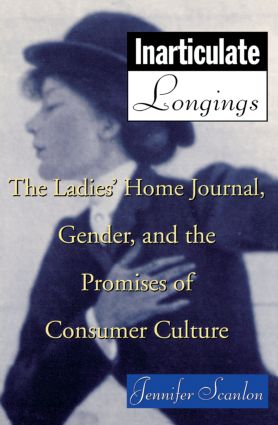 Inarticulate Longings: The Ladies' Home Journal, Gender and the Promise of Consumer Culture (Paperback) book cover