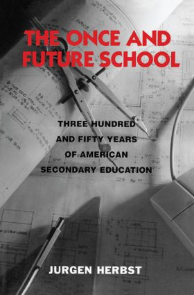 The Once and Future School: Three Hundred and Fifty Years of American Secondary Education, 1st Edition (Paperback) book cover