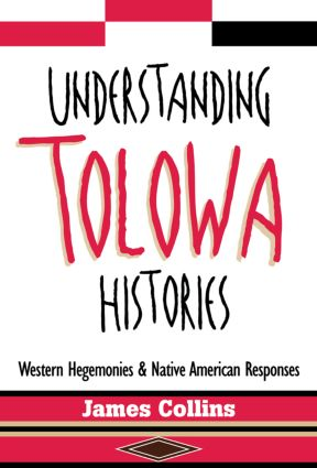 Understanding Tolowa Histories: Western Hegemonies and Native American Responses, 1st Edition (Paperback) book cover