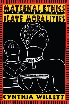 Maternal Ethics and Other Slave Moralities: 1st Edition (Paperback) book cover
