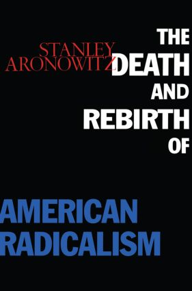 The Death and Rebirth of American Radicalism: 1st Edition (Paperback) book cover