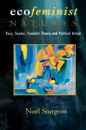 Ecofeminist Natures: Race, Gender, Feminist Theory and Political Action, 1st Edition (Paperback) book cover