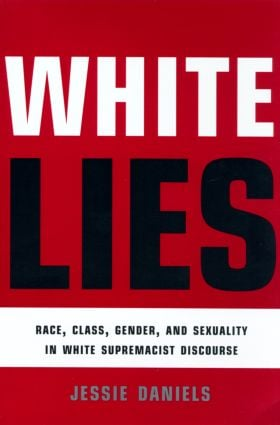 White Lies: Race, Class, Gender and Sexuality in White Supremacist Discourse, 1st Edition (Paperback) book cover