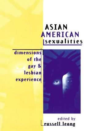 Asian American Sexualities: Dimensions of the Gay and Lesbian Experience, 1st Edition (e-Book) book cover