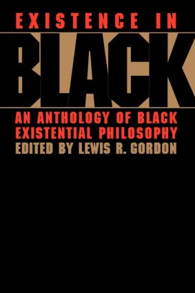 Existence in Black: An Anthology of Black Existential Philosophy, 1st Edition (Paperback) book cover