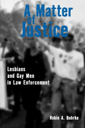 A Matter of Justice: Lesbians and Gay Men in Law Enforcement, 1st Edition (Paperback) book cover