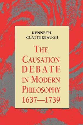 The Causation Debate in Modern Philosophy, 1637-1739: 1st Edition (Paperback) book cover