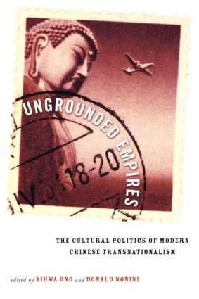 Ungrounded Empires: The Cultural Politics of Modern Chinese Transnationalism, 1st Edition (Paperback) book cover