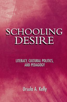 Schooling Desire: Literacy, Cultural Politics, and Pedagogy, 1st Edition (Paperback) book cover