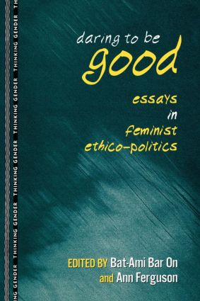 Daring to Be Good: Essays in Feminist Ethico-Politics, 1st Edition (Paperback) book cover