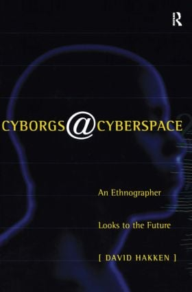 Cyborgs@Cyberspace?: An Ethnographer Looks to the Future, 1st Edition (Paperback) book cover
