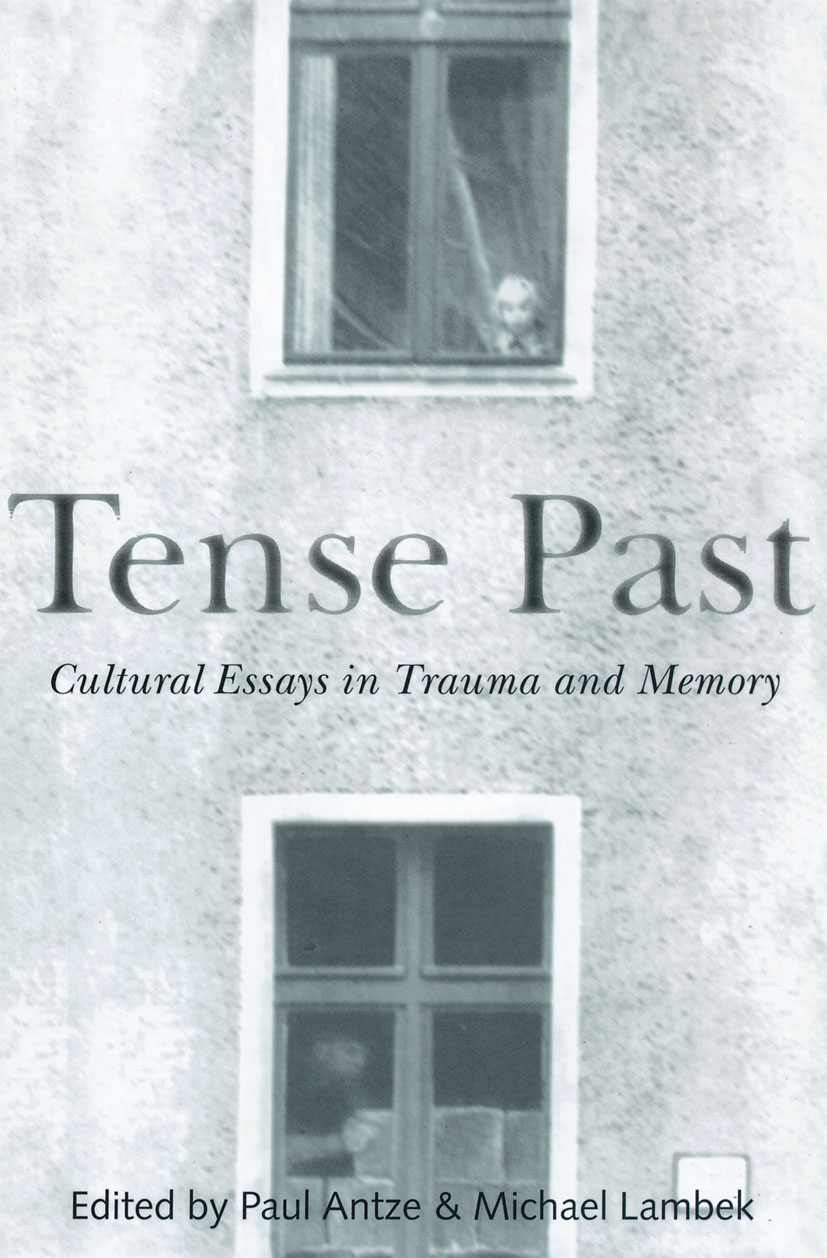 Tense Past: Cultural Essays in Trauma and Memory, 1st Edition (Paperback) book cover