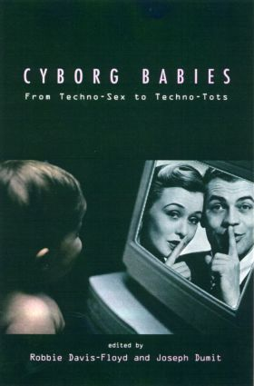 Cyborg Babies: From Techno-Sex to Techno-Tots (Paperback) book cover