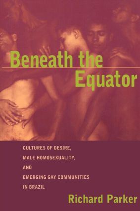 Beneath the Equator: Cultures of Desire, Male Homosexuality, and Emerging Gay Communities in Brazil, 1st Edition (Paperback) book cover