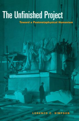 The Unfinished Project: Toward a Postmetaphysical Humanism, 1st Edition (Paperback) book cover