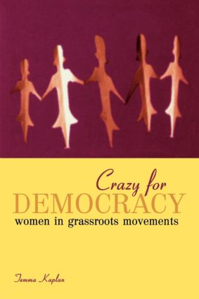 Crazy for Democracy: Women in Grassroots Movements, 1st Edition (Paperback) book cover