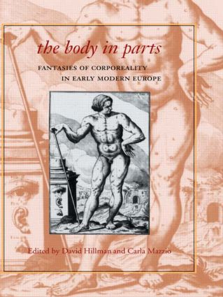 The Body in Parts: Fantasies of Corporeality in Early Modern Europe (Paperback) book cover