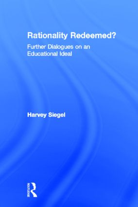 Rationality Redeemed?: Further Dialogues on an Educational Ideal, 1st Edition (Hardback) book cover